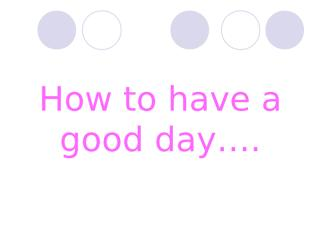 how-to-have-a-good-day3032_143.ppt
