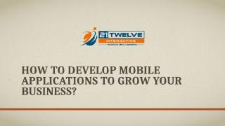 How to develop mobile applications to grow your business.pptx