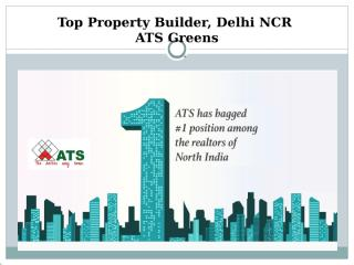 Top Property Builder, Delhi NCR  ATS Greens.pptx
