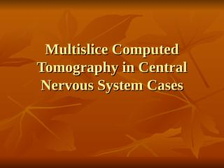 lab radiology multislice computed tomography in central nervous system cases1.ppt