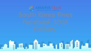 South Korea Fines Facebook 300K Dollars.pptx