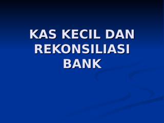 kas-kecil-rekonsiliasi-bank.ppt