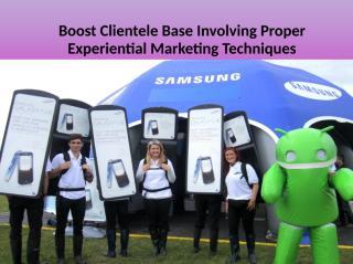 Boost Clientele Base Involving Proper Experiential Marketing Techniques.ppt