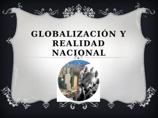 TRABAJO 1 GLOBALIZACION Y REALIDAD NACIONAL.pptx