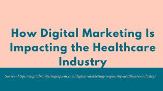 How Digital Marketing Is Impacting the Healthcare Industry.pdf